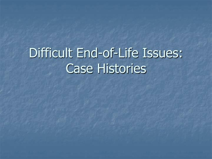 Difficult end of life issues case histories