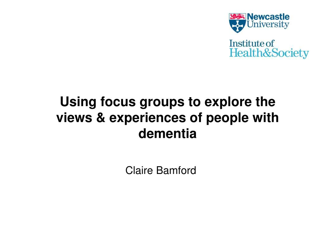 Using focus groups to explore the views & experiences of people with dementia