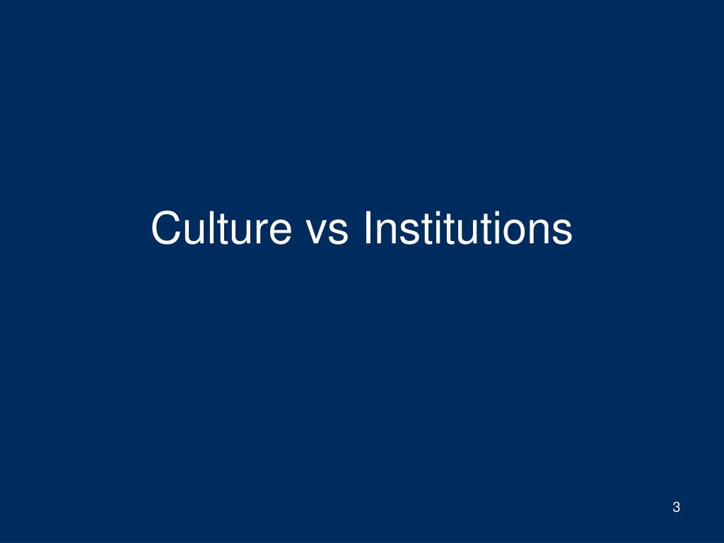 Culture vs Institutions