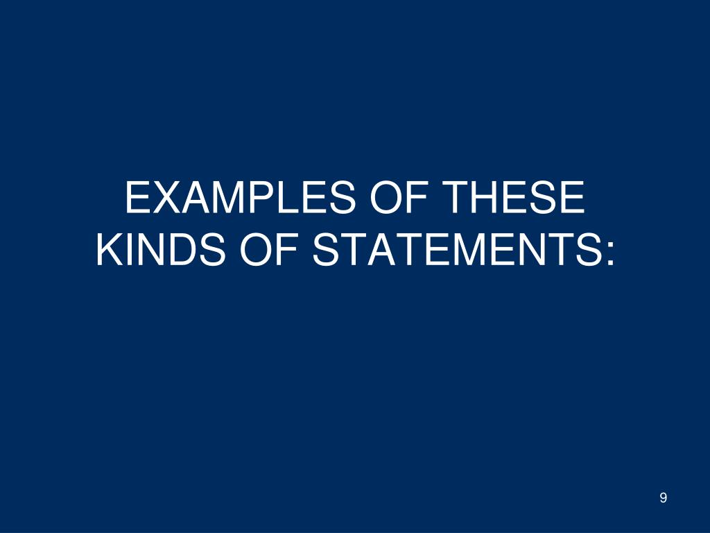 EXAMPLES OF THESE KINDS OF STATEMENTS: