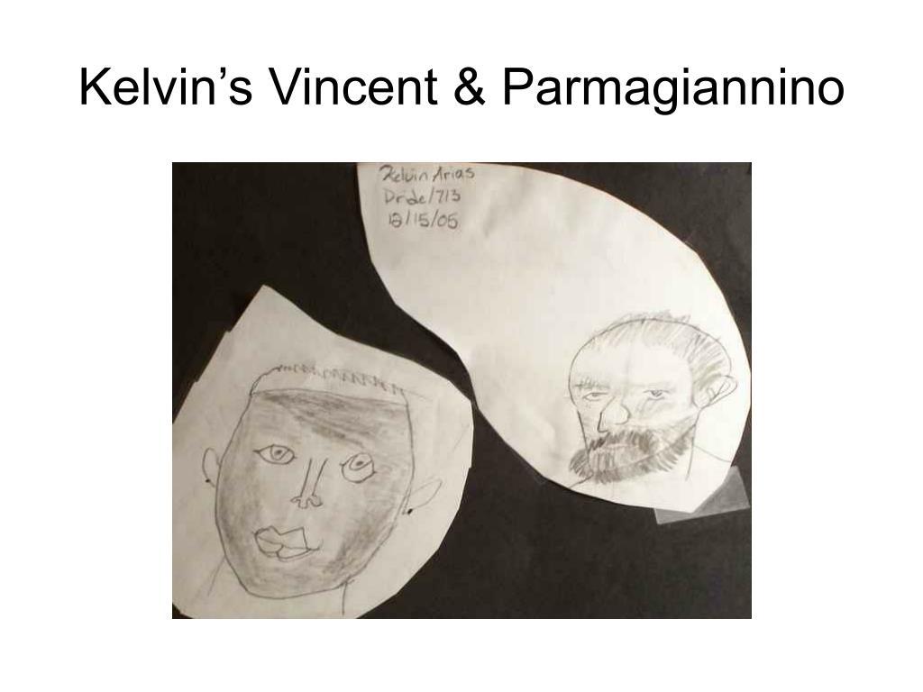 Kelvin's Vincent & Parmagiannino