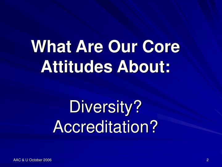 What are our core attitudes about diversity accreditation