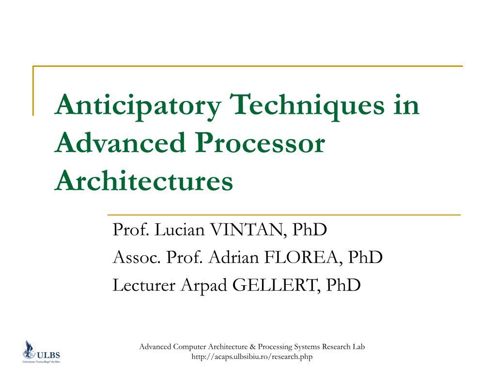 Anticipatory Techniques in Advanced Processor Architectures