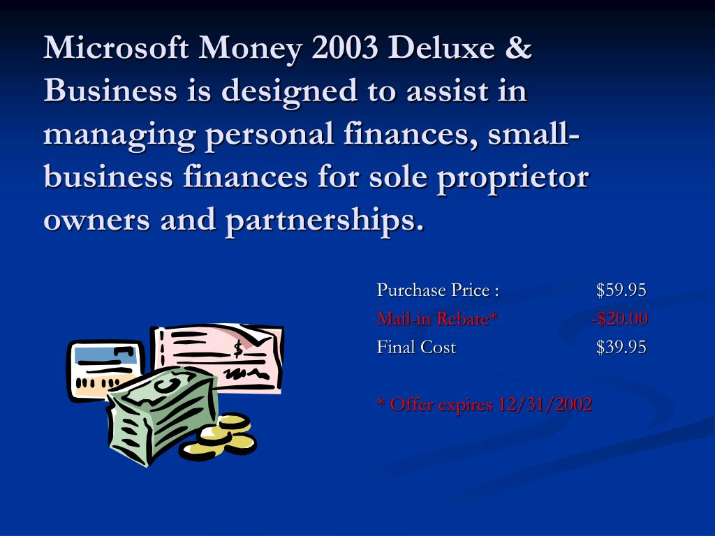 Microsoft Money 2003 Deluxe & Business is designed to assist in managing personal finances, small-business finances for sole proprietor owners and partnerships.