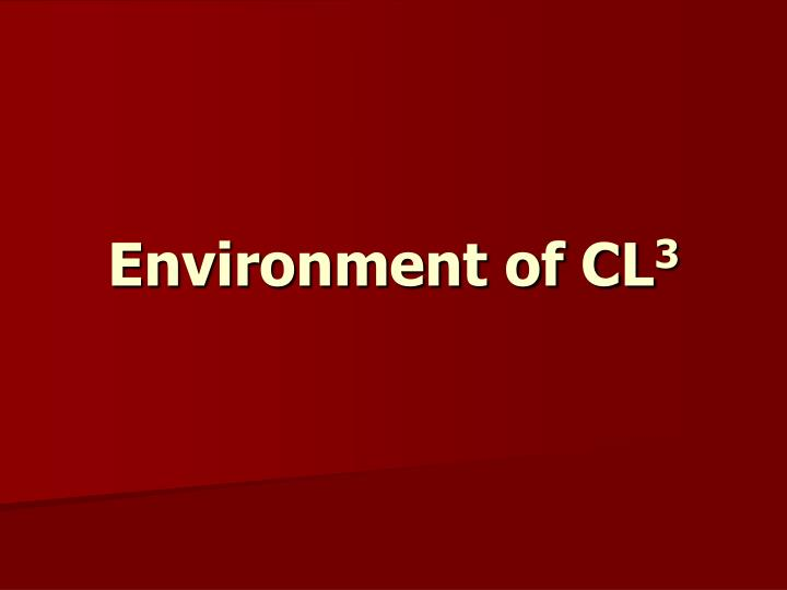 Environment of cl 3