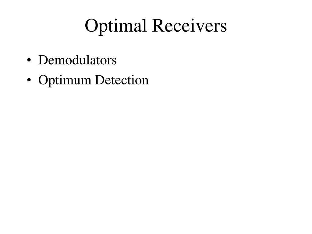 Optimal Receivers