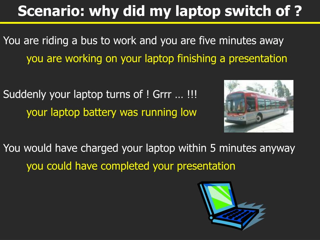 Scenario: why did my laptop switch of ?