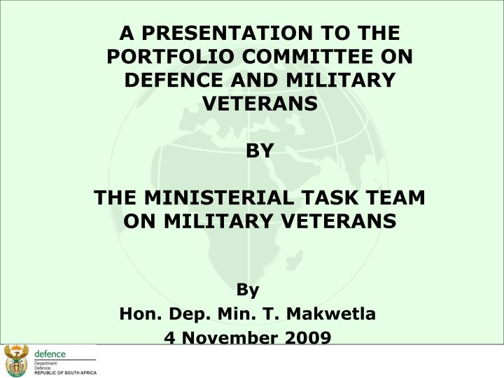 A PRESENTATION TO THE PORTFOLIO COMMITTEE ON DEFENCE AND MILITARY VETERANS