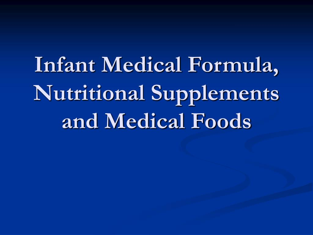 Infant Medical Formula, Nutritional Supplements and Medical Foods
