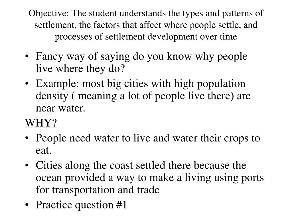 Objective: The student understands the types and patterns of settlement, the factors that affect where people settle, and processes of settlement development over time