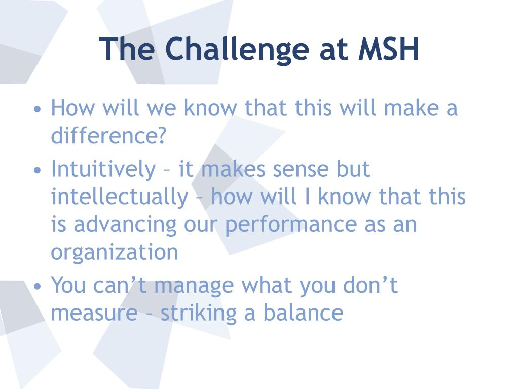 The Challenge at MSH