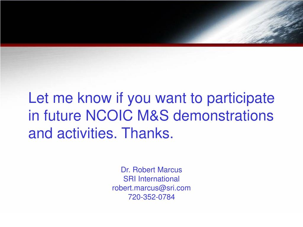 Let me know if you want to participate in future NCOIC M&S demonstrations and activities. Thanks.