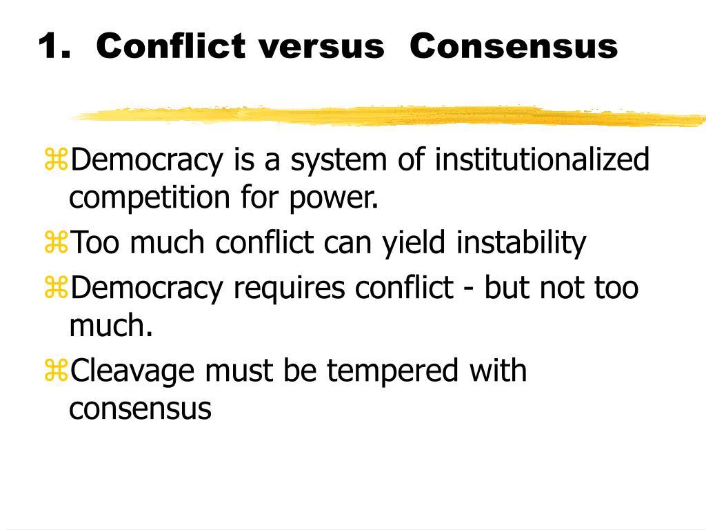 1.  Conflict versus  Consensus