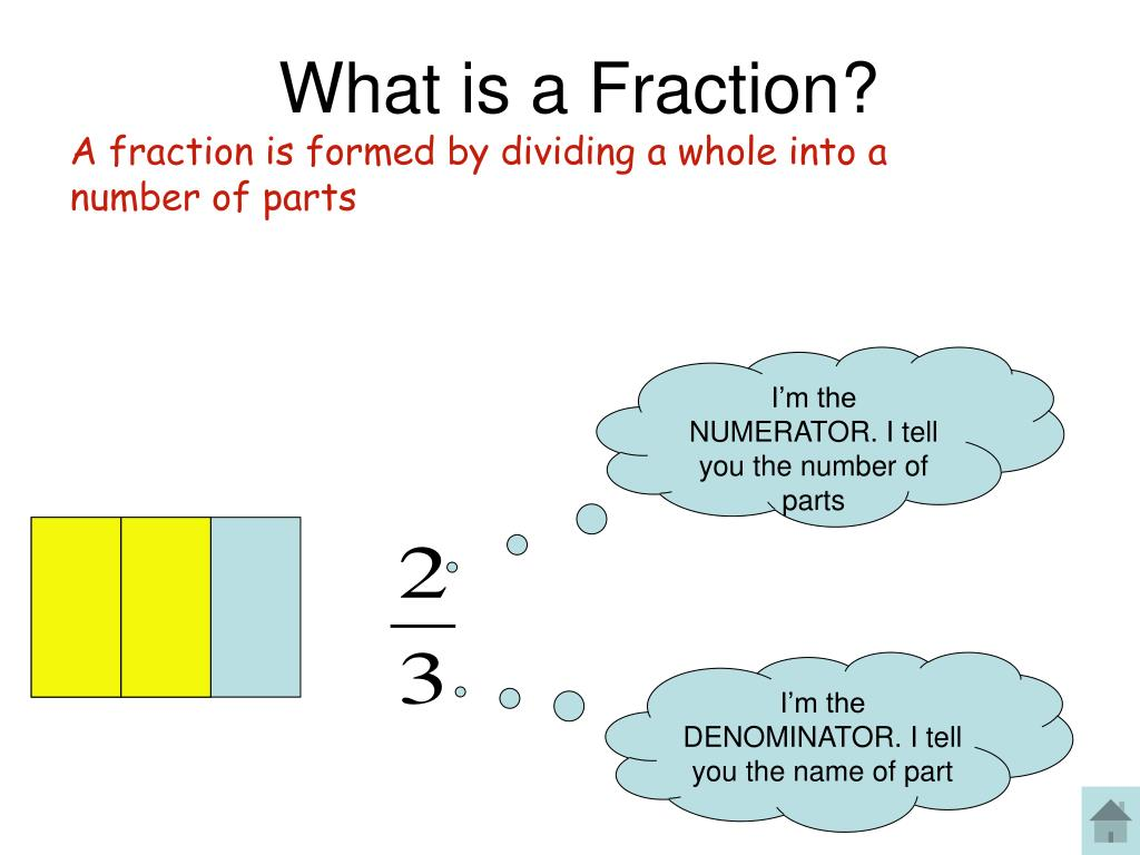 A fraction is formed by dividing a whole into a number of parts