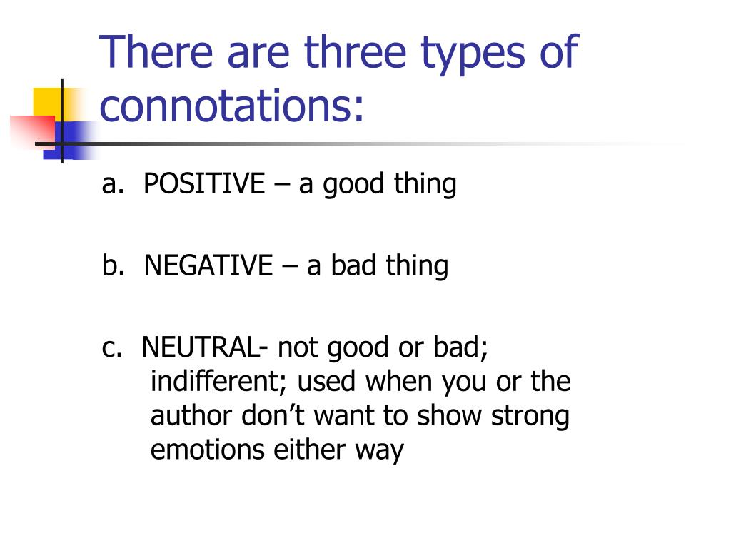 There are three types of connotations: