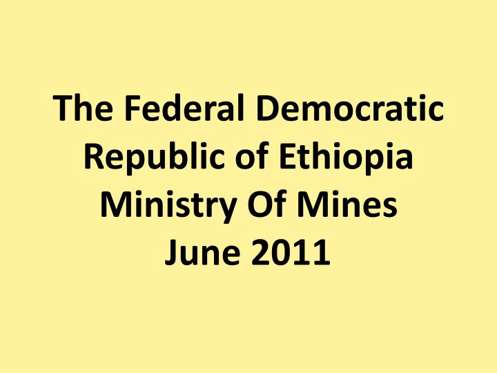 The federal democratic republic of ethiopia ministry of mines june 2011 l.jpg