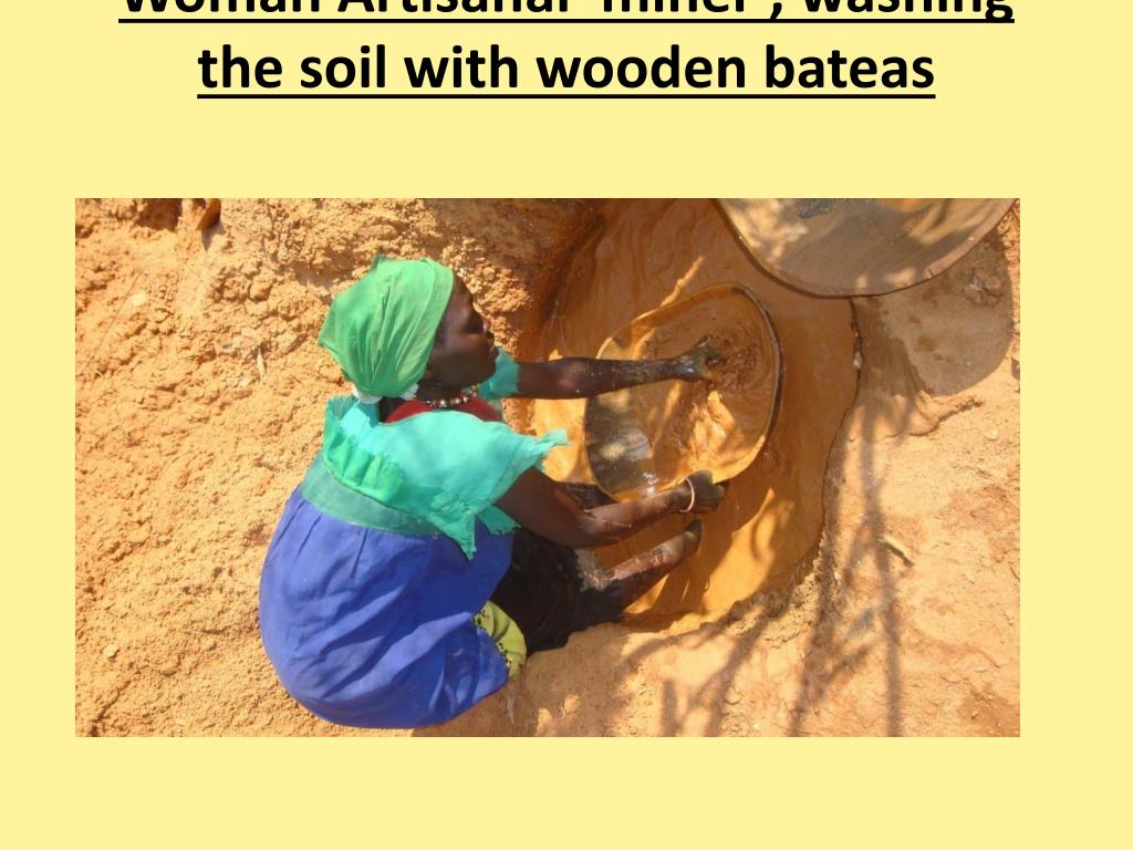 Woman Artisanal  miner , washing  the soil with wooden