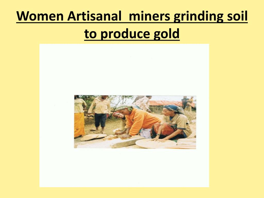 Women Artisanal  miners grinding soil to produce gold