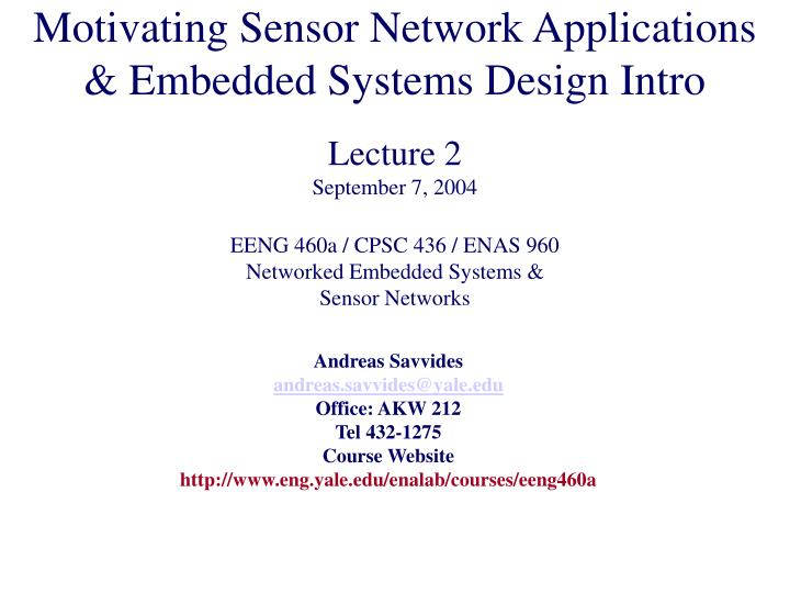 Motivating Sensor Network Applications & Embedded Systems Design Intro