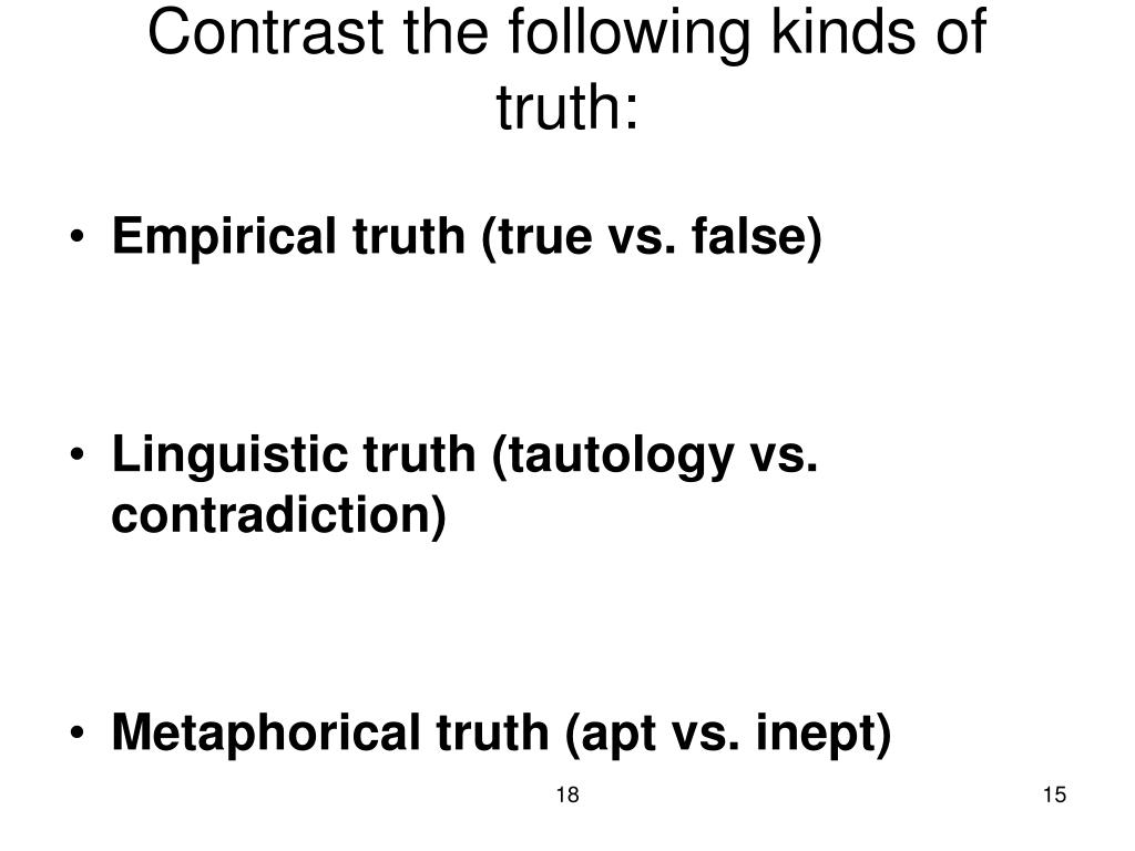 Contrast the following kinds of truth: