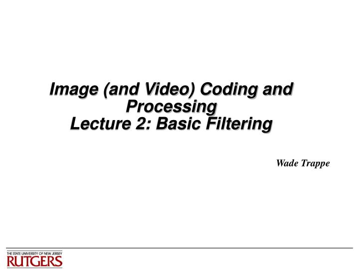 Image and video coding and processing lecture 2 basic filtering