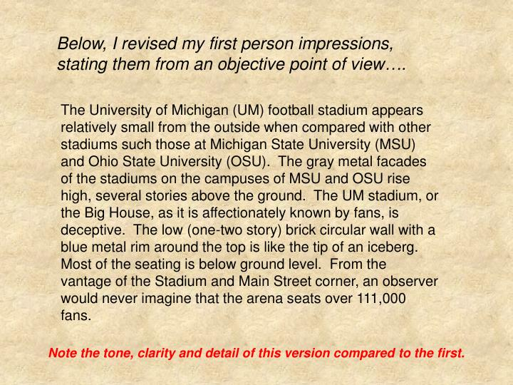 Below, I revised my first person impressions, stating them from an objective point of view….