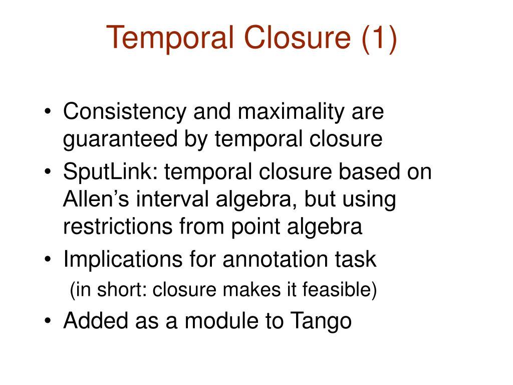 Temporal Closure (1)