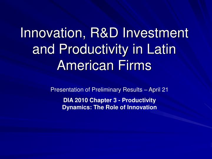 Innovation r d investment and productivity in latin american firms