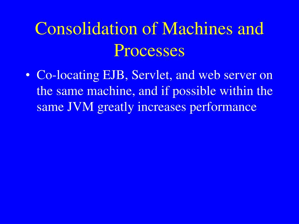 Consolidation of Machines and Processes