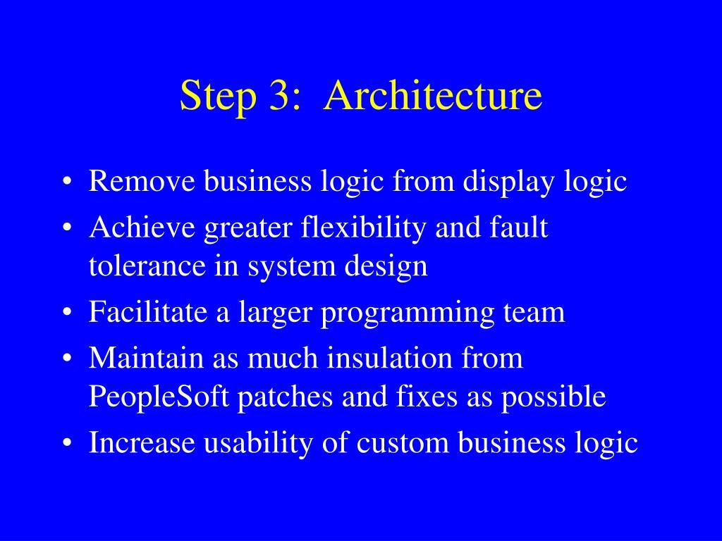 Step 3:  Architecture