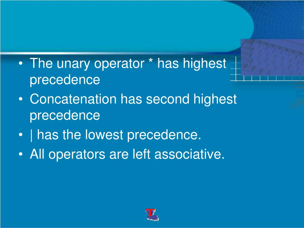 The unary operator * has highest precedence