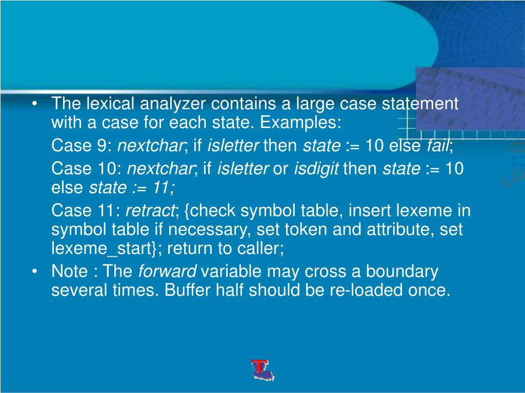 The lexical analyzer contains a large case statement with a case for each state. Examples: