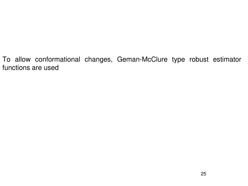 To allow conformational changes, Geman-McClure type robust estimator functions are used