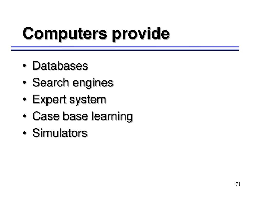 Computers provide