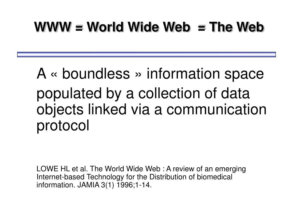 WWW = World Wide Web  = The Web