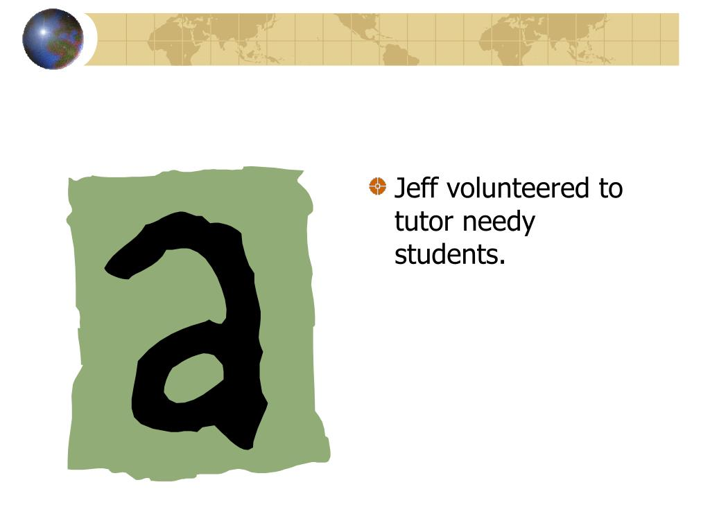 Jeff volunteered to tutor needy students.