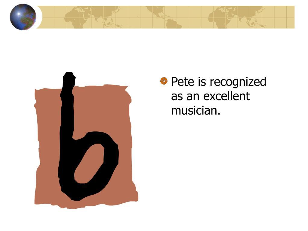 Pete is recognized as an excellent musician.