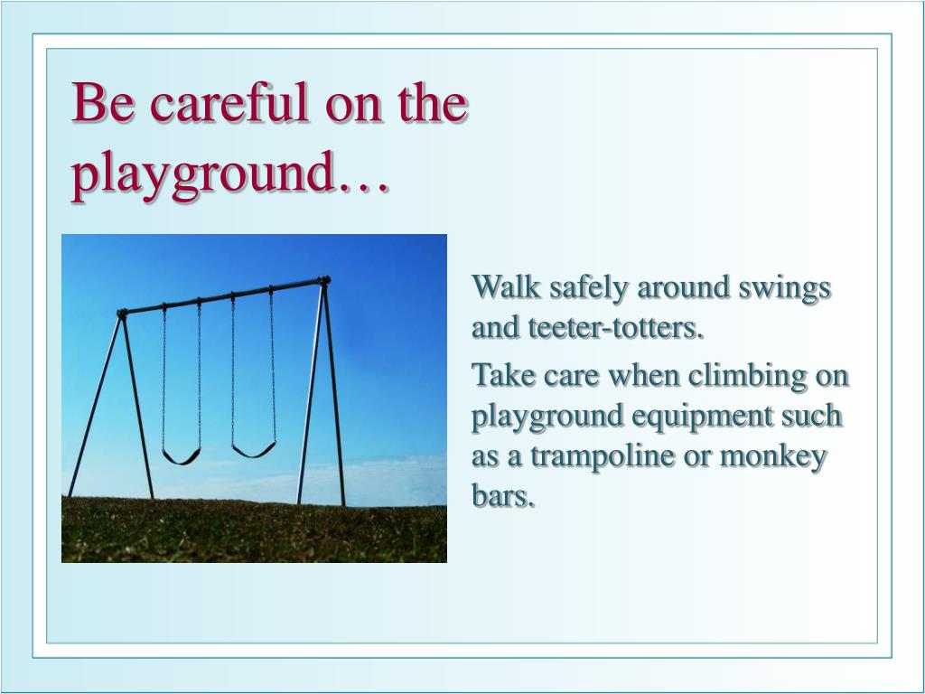 Be careful on the playground…