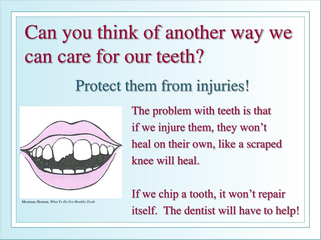 Can you think of another way we can care for our teeth?