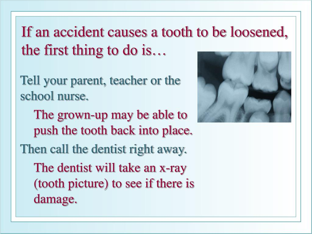 If an accident causes a tooth to be loosened,
