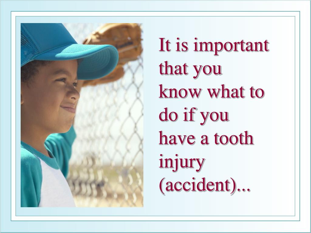 It is important that you know what to do if you have a tooth injury (accident)...