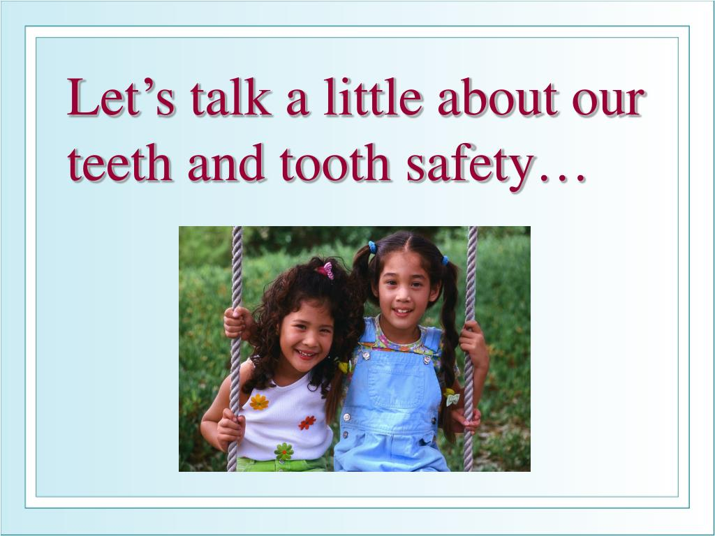 Let's talk a little about our teeth and tooth safety…