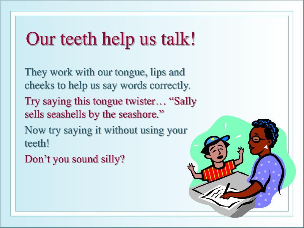Our teeth help us talk!