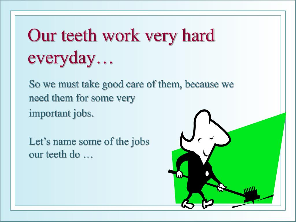 Our teeth work very hard everyday…