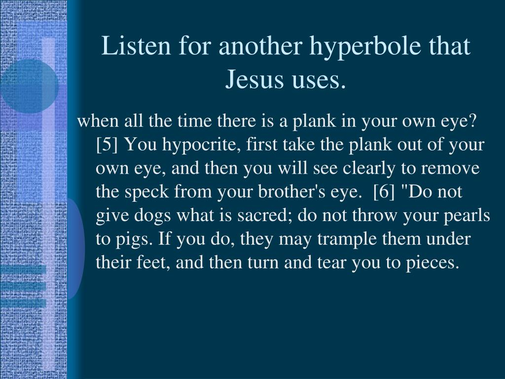 Listen for another hyperbole that Jesus uses.