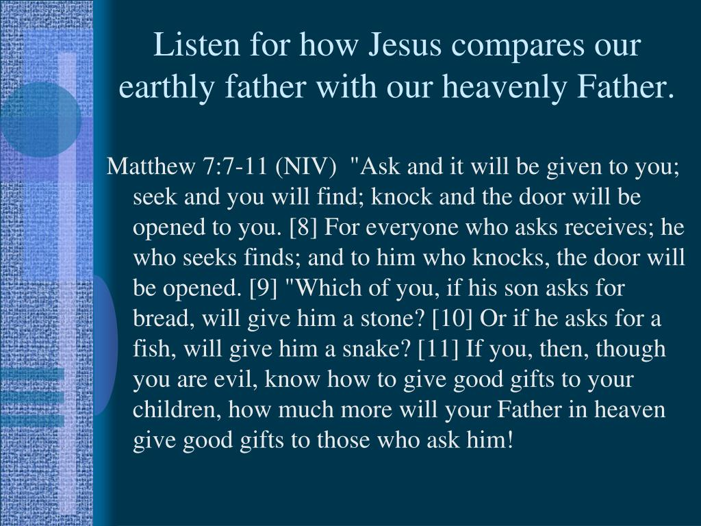 Listen for how Jesus compares our earthly father with our heavenly Father.