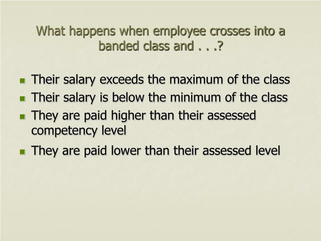 What happens when employee crosses into a banded class and . . .?