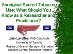 aboriginal sacred tobacco use what should you know as a researcher and practitioner