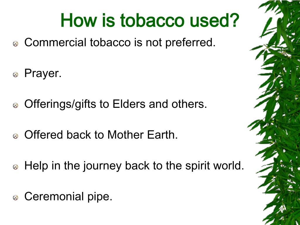 How is tobacco used?