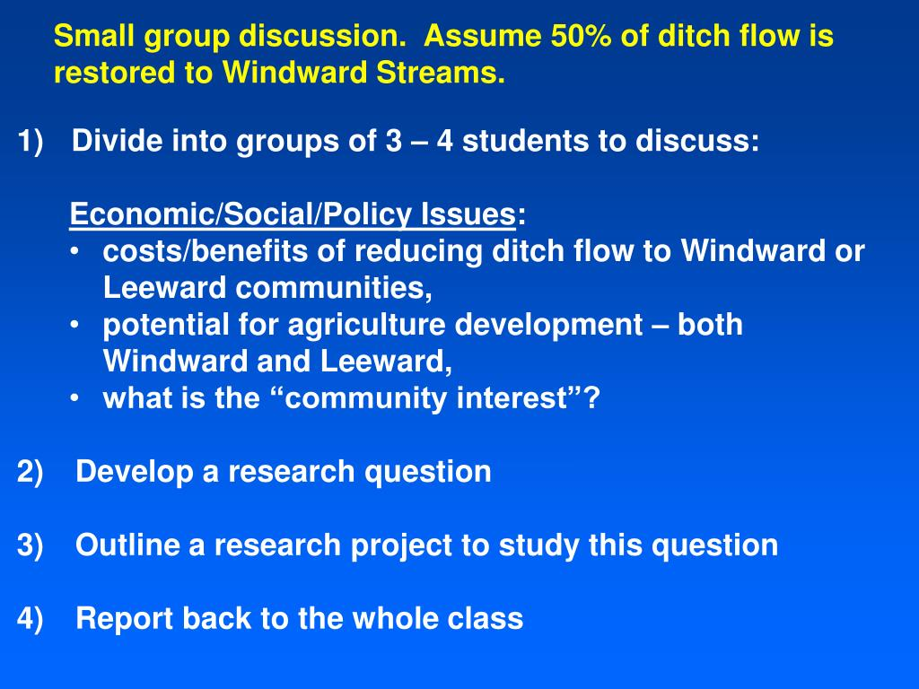 Small group discussion.  Assume 50% of ditch flow is restored to Windward Streams.
